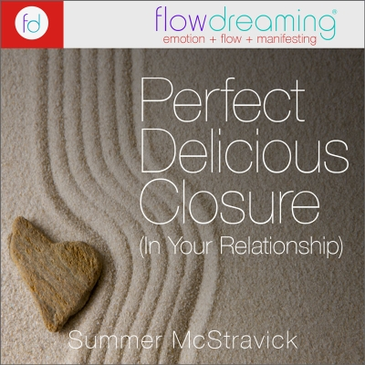 Perfect, Delicious Closure  (In Your Relationship)