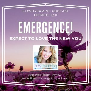 """Flowdreaming Podcast 640: Emergence - Expect to LOVE the """"New You"""""""