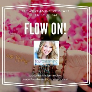 "Flowdreaming Podcast 641: Flow On! Because, ""This Is Happening."""