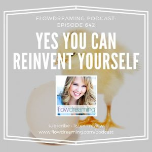 Flowdreaming Podcast 642: Yes, you can reinvent yourself